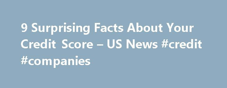 9 Surprising Facts About Your Credit Score – US News #credit #companies http://credit-loan.remmont.com/9-surprising-facts-about-your-credit-score-us-news-credit-companies/  #credit score information # 9 Surprising Facts About Your Credit Score Checking your score doesn't hurt it, but maxing out your credit cards does. By DR июл 15, 2010 A solid credit history and excellent FICO credit score – typically 750 or above — are extremely valuable. A high credit score can save you tens […]