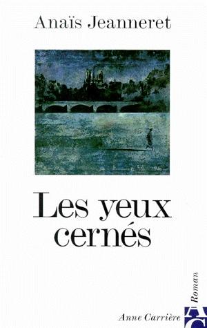 Les Yeux cernés d'Anaïs Jeanneret  Anaïs Jeanneret est l'auteure du roman « Les Yeux Cernés », publié en mars 1999. Dans ce livre, elle y raconte l'histoire de Lou, romancière mystérieuse, et de Jules, le narrateur. Très lucide et directe, Anaïs Jeanneret, dans son roman, nous raconte l'histoire de deux êtres très touchants et attachants.
