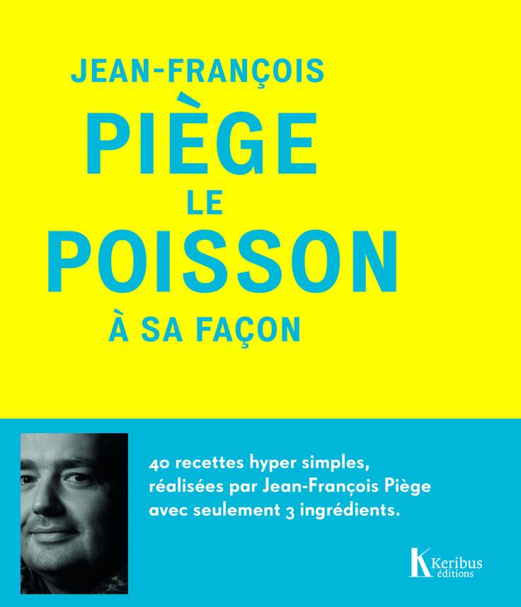 Jean-François Piège, le poisson à sa façon (Editions Keribus)