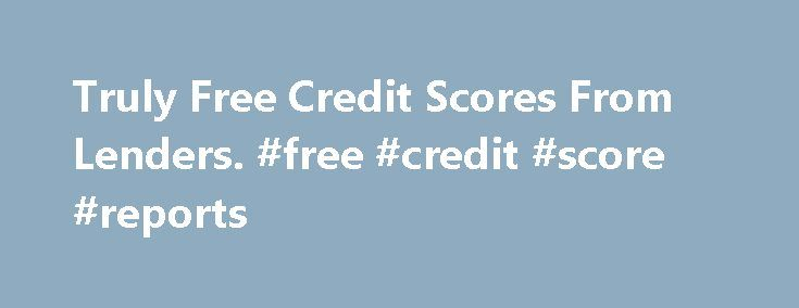 Truly Free Credit Scores From Lenders. #free #credit #score #reports http://credits.remmont.com/truly-free-credit-scores-from-lenders-free-credit-score-reports/  #truly free credit score # Truly Free Credit Scores From Lenders Every year, you are entitled