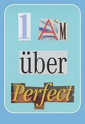 I am über perfect