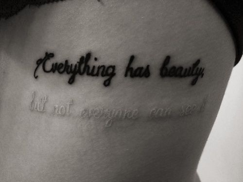 """""""Everything has beauty, but not everyone can see it."""" LOVE this."""