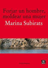 Forjar un hombre, moldear una mujer,de Marina Subirats.  L/Bc 37.04 SUB for   http://almena.uva.es/search~S1*spi/?searchtype=t&searcharg=forjar+un+hombre&sort=D