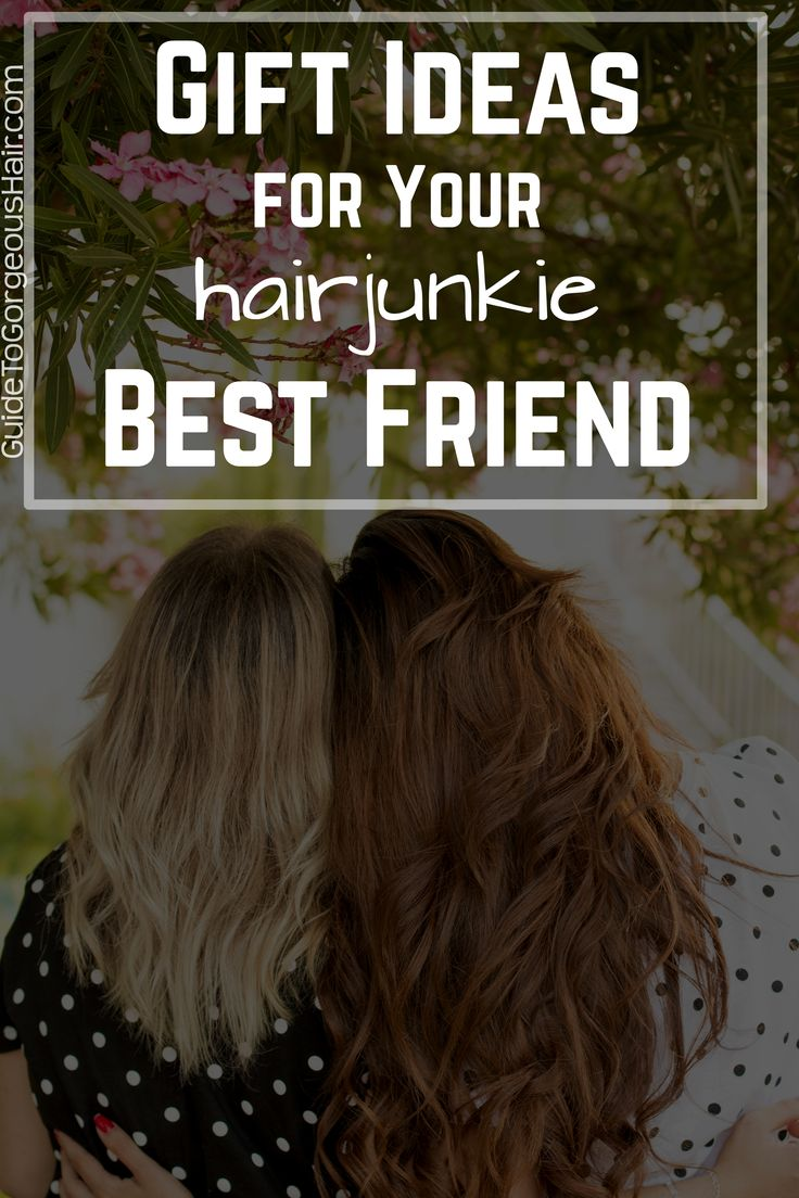 Gift ideas for your best friend. Even if your bestie isn't a hair junkie, I'm sure she'd appreciate any of these cool products.