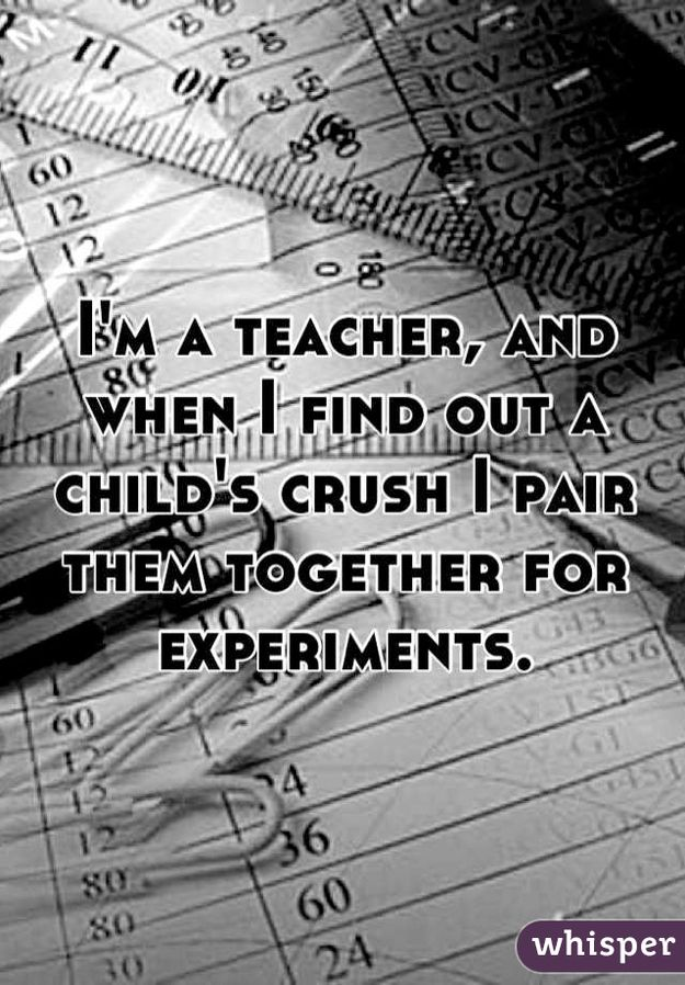 The matchmaker: | 19 Brutally Honest Teacher Confessions I loved this confession its pretty sweet.