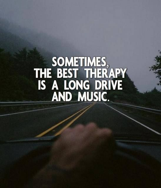Sometimes The Best Therapy Is A Long Drive And Music Driving Quotes Best Positive Quotes