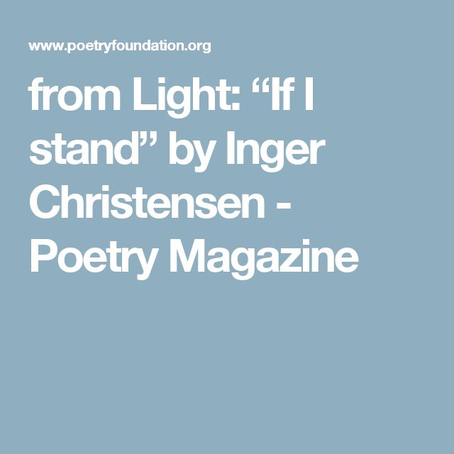 """from Light: """"If I stand"""" by Inger Christensen - Poetry Magazine"""