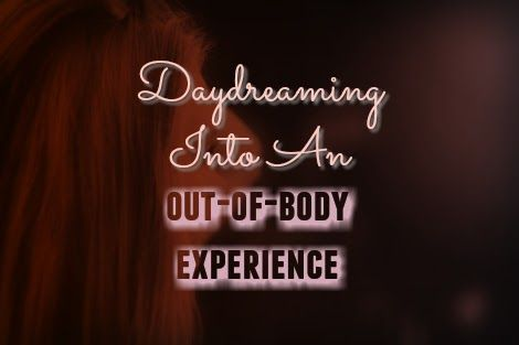 Daydreaming Into An Out-of-Body Experience - daydreaming, OBEs, entity encounter, unexplained events, unknown entity, eyewitness account, paranormal, unexplained phenomena, ghost, haunted location - http://www.phantomsandmonsters.com/2017/05/daydreaming-into-out-of-body-experience.html