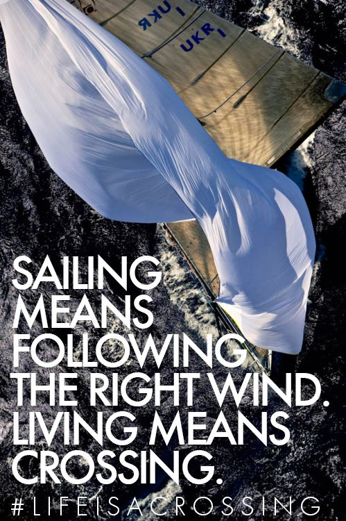 #Sailing means following the right #wind. #Living means #crossing. #lifeisacrossing #Northsails #North #Sails #statement #quotes