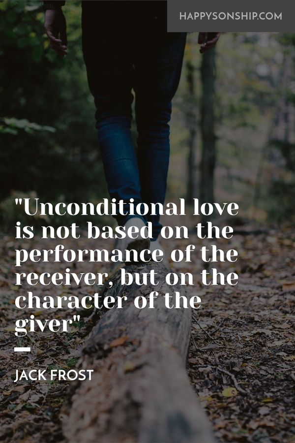 """Unconditional love is not based on the performance of the receiver, but on the character of the giver"""