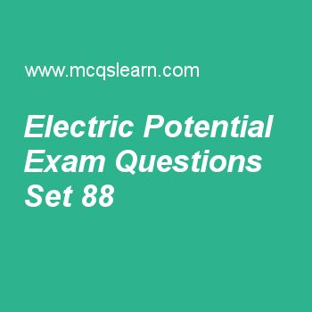 Practice test on electric potential, applied physics quiz 88 online. Free physics exam's questions and answers to learn electric potential test with answers. Practice online quiz to test knowledge on electric potential, electric current, induction in physics, electric flux, galvanometer worksheets. Free electric potential test has multiple choice questions set as shark's organ for detection of electric field is named as, answer key with choices as amplitude of lorenzini, ampullae of ...
