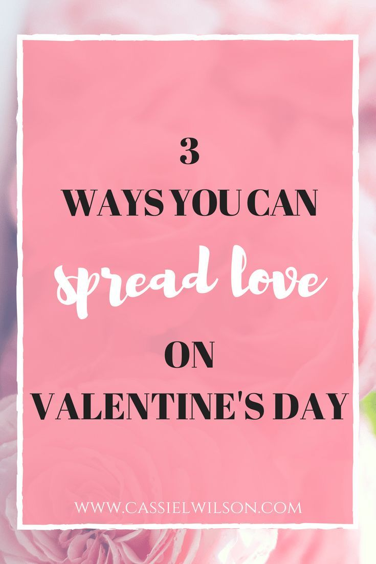 3 Ways to Spread the Love This Valentine s Day