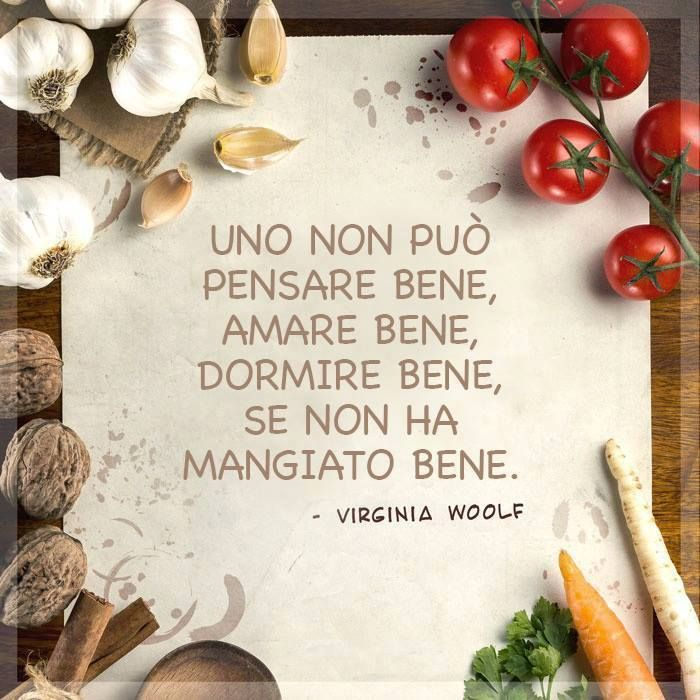 Italian sayings! One cannot think highly, love well, sleep well if they have not eaten well.