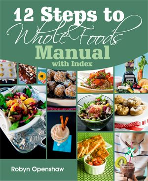 12 steps to whole foods by Robyn Openshaw. For anyone who wants to learn about health food...and some yummy recipies!