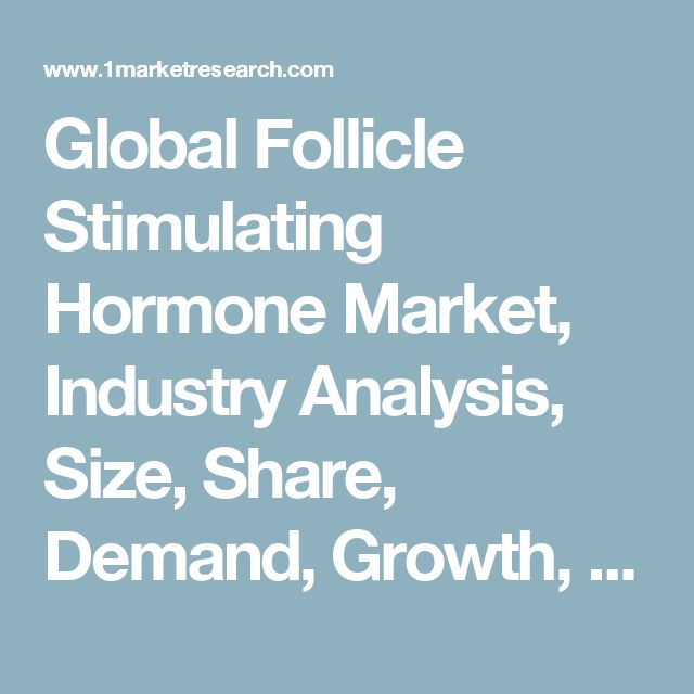 Global Follicle Stimulating Hormone Market, Industry Analysis, Size, Share, Demand, Growth, Trends and Forecast to 2022