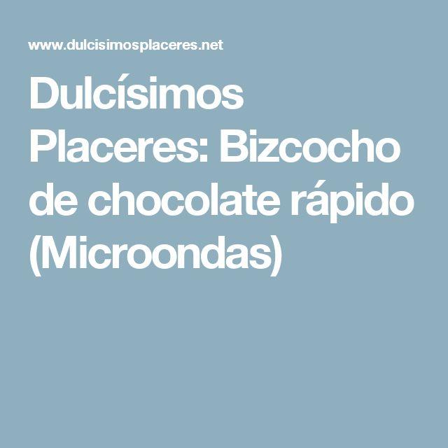Dulcísimos Placeres: Bizcocho de chocolate rápido (Microondas)
