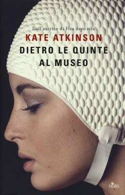 """""""Dietro le quinte al museo"""" di Kate Atkinson. La cronistoria di una strana famiglia"""
