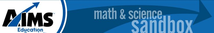 The AIMS Education Foundation Math & Science Sandbox features free resources for grade levels K-8/9