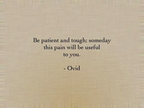 Be patient and tough someday this pain will be useful to you   Inspirational Quotes