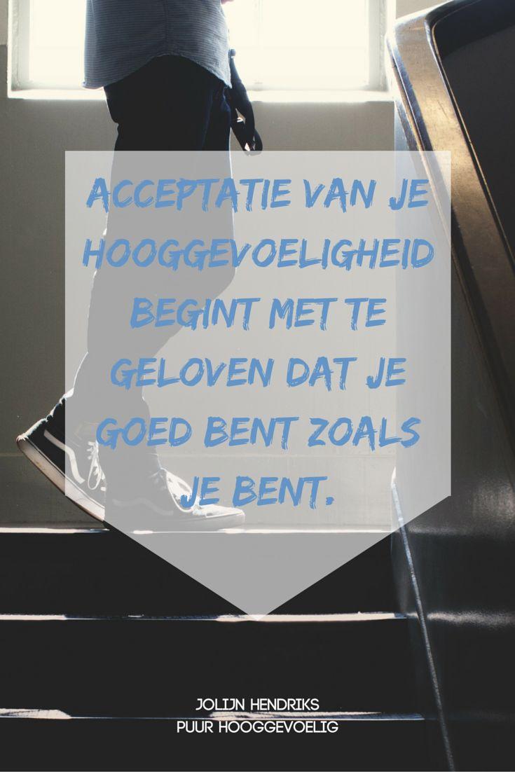 """""""Acceptatie van je #hooggevoeligheid begint met te geloven dat je goed bent zoals je bent."""" - Jolijn Hendriks, Puur Hooggevoelig (Uitgeverij AnkhHermes)"""