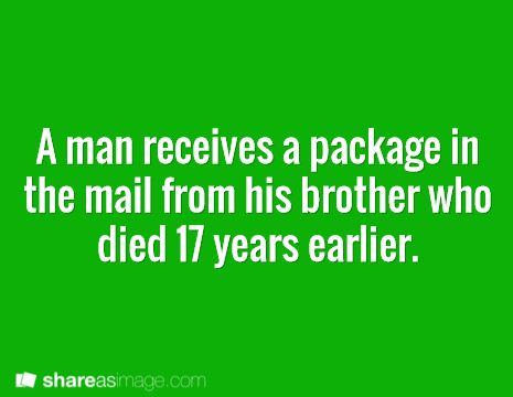 A man receives a package in the mail from his brother who died 17 years earlier.