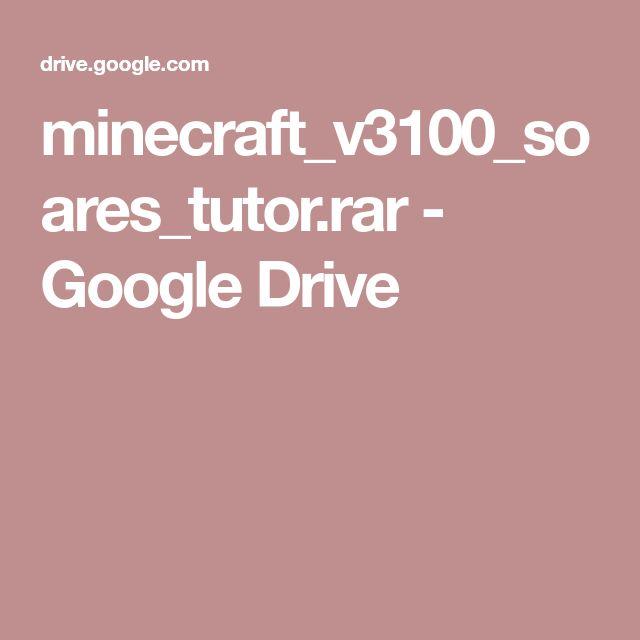 minecraft_v3100_soares_tutor.rar - Google Drive