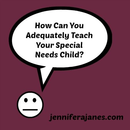 How Can You Adequately Teach Your Special Needs Child? - jenniferajanes.com Great reasons why it is okay for you to homeschool your children without having a teaching degree
