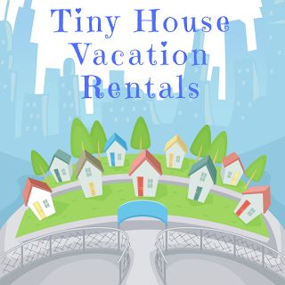 Tiny House Vacation Rentals - Great List of Tiny House Vacation Rentals!