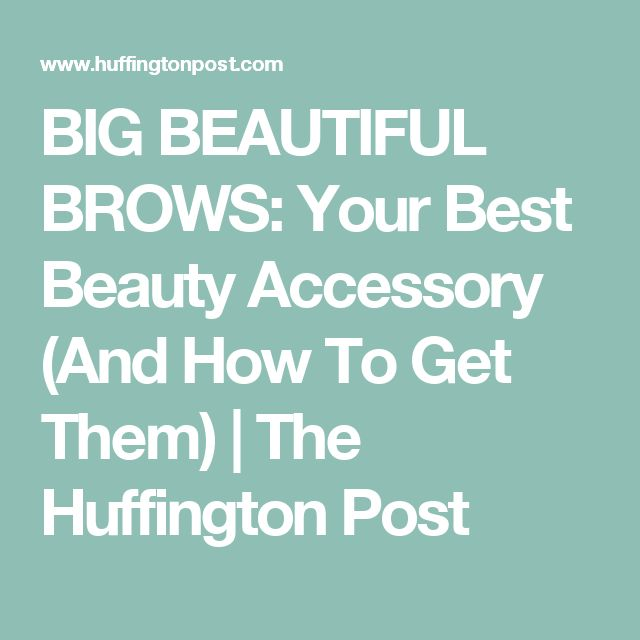 BIG BEAUTIFUL BROWS: Your Best Beauty Accessory (And How To Get Them) | The Huffington Post