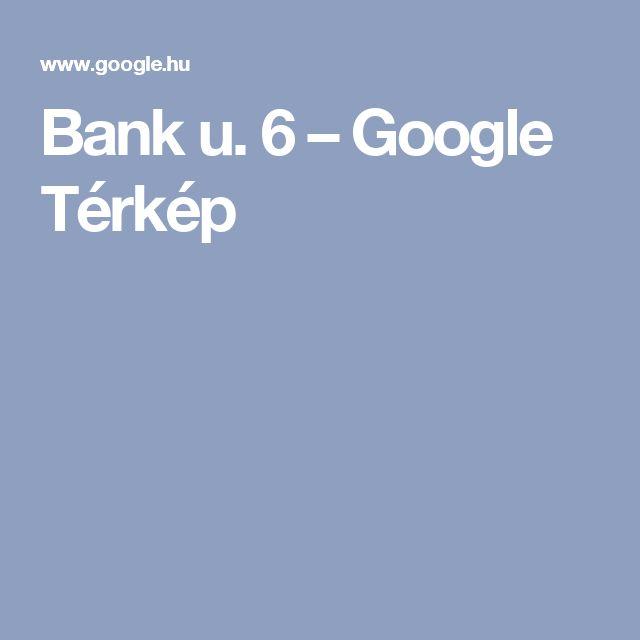 Bank u. 6 – Google Térkép