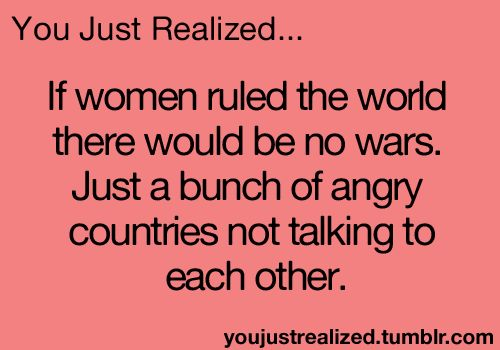 Either that or there would be no more world cause we'd bomb each other the first day lol