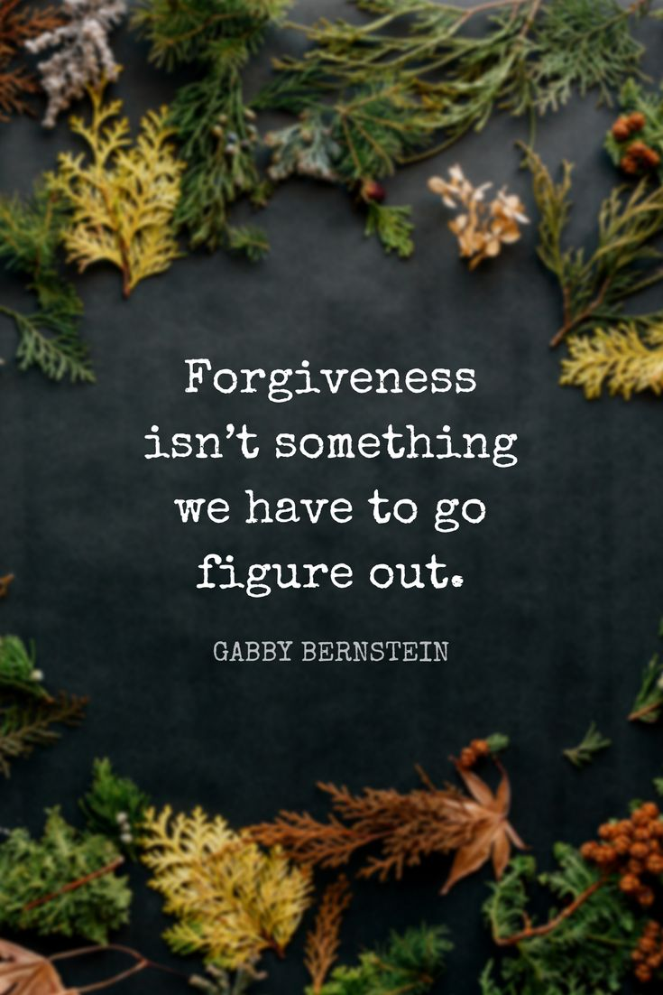 """""""Forgiveness isn't something we have to go figure out."""" - Spiritual teacher Gabby Bernstein quote on forgiveness and judgment from the School of Greatness podcast"""