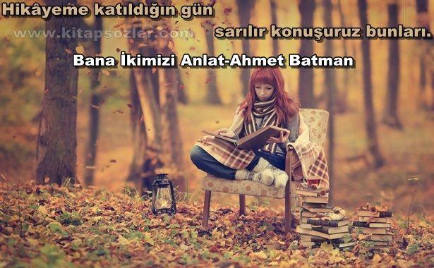 Hikâyeme katıldığın gün sarılır konuşuruz bunları… Bana İkimizi Anlat-Ahmet Batman http://www.kitapsozler.com/resimli-kitap-sozleri/
