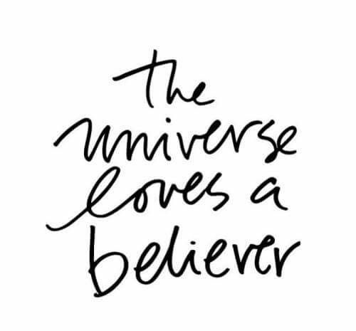 The universe loves a believer #quotes