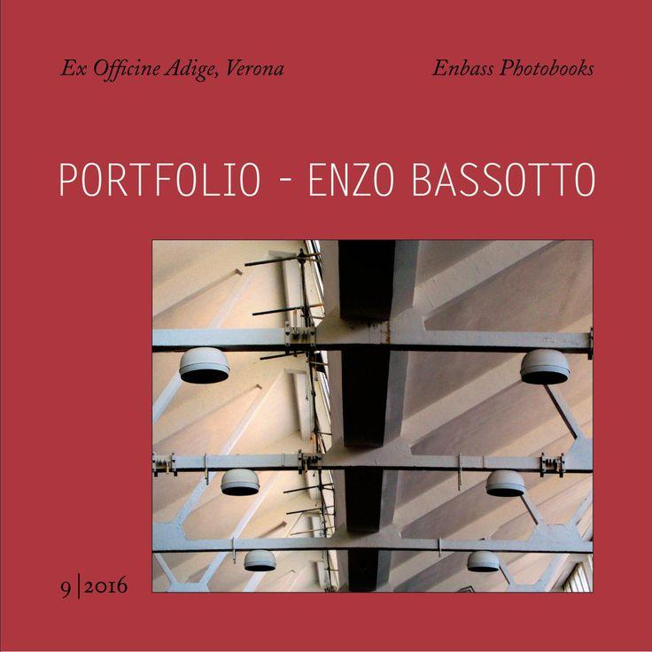 Enzo Bassotto - Portfolio 9/2016 - Ex Officine Adige, Verona  Enzo Bassotto…