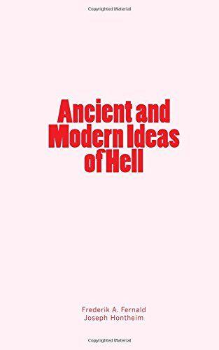 Ancient and Modern Ideas of Hell by Frederik A. Fernald https://www.amazon.com/dp/1978471521/ref=cm_sw_r_pi_dp_x_yoybAbV4SRV4S