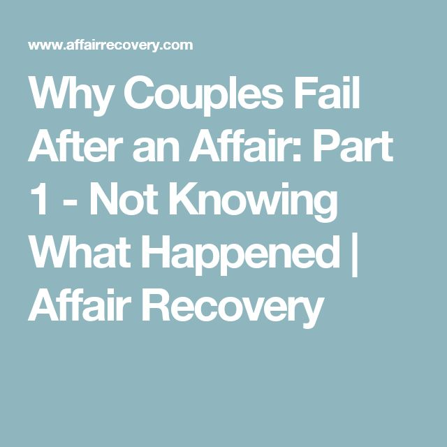 Why Couples Fail After an Affair: Part 1 - Not Knowing What Happened | Affair Recovery