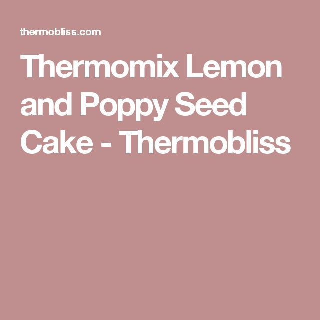 Thermomix Lemon and Poppy Seed Cake - Thermobliss