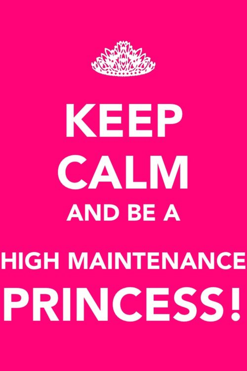 Im not high maintenance but I'm my daddy's princess ...