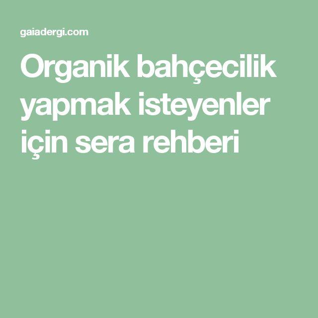 Organik bahçecilik yapmak isteyenler için sera rehberi