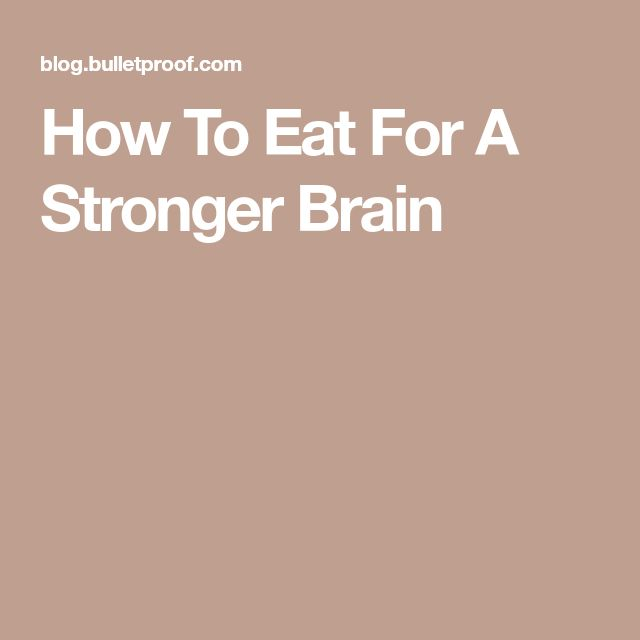 How To Eat For A Stronger Brain