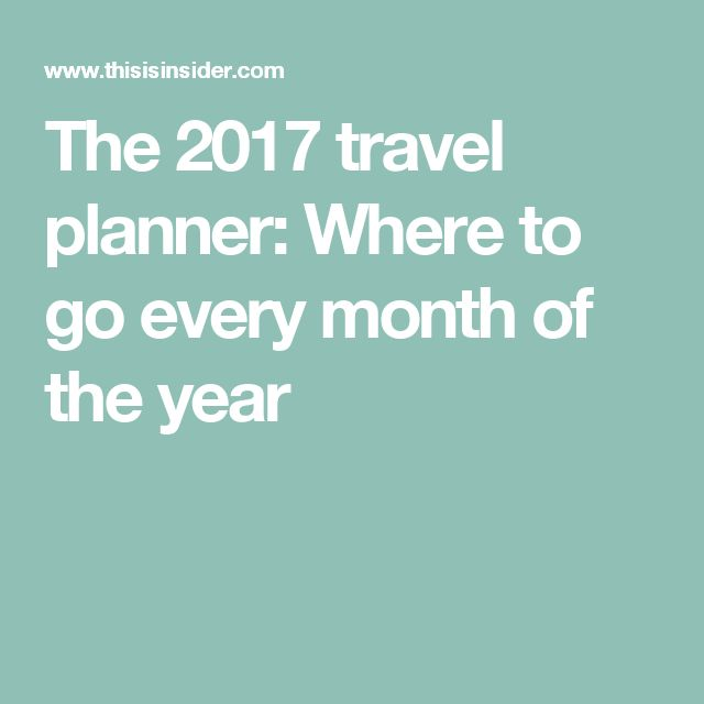 The 2017 travel planner: Where to go every month of the year
