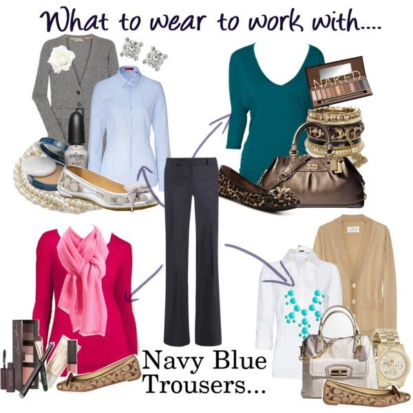One pair of pants: 4 fabulous outfits  What to wear to work with: Navy Blue Trousers