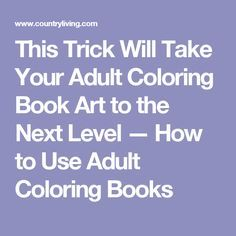 This Trick Will Take Your Adult Coloring Book Art to the Next Level — How to Use Adult Coloring Books