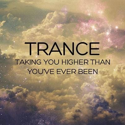 #Trance Taking you higher than you've ever been before...