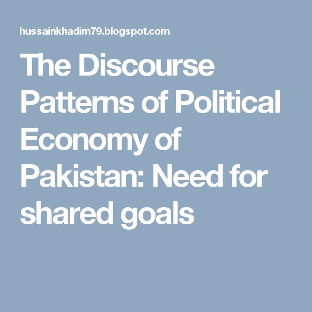 The Discourse Patterns of Political Economy of Pakistan: Need for shared goals