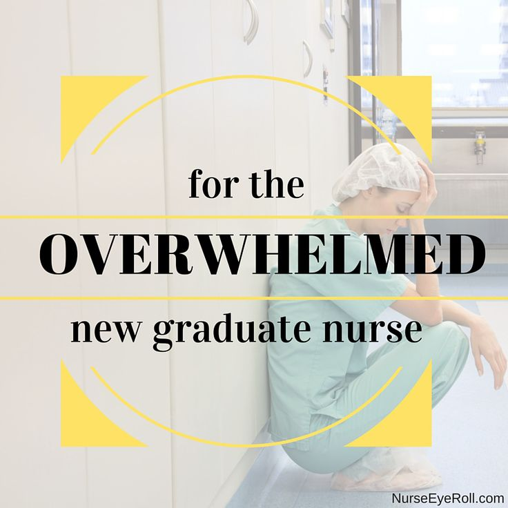 For the Overwhelmed New Graduate Nurse | Nurse Eye Roll