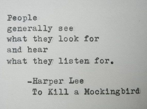 People generally see what they look for and hear what they listen for. - Harper Lee, Mockingbird quote Literary by PoetryBoutique, $9.00 #literary #quote