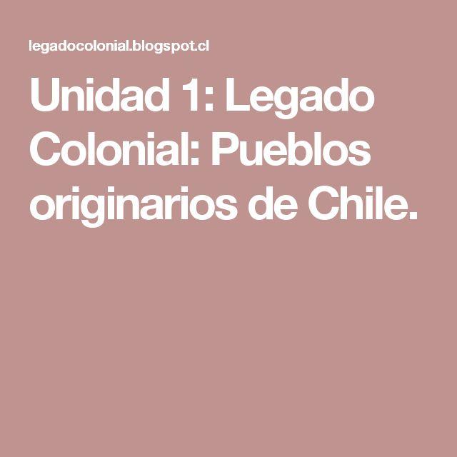 Unidad 1: Legado Colonial: Pueblos originarios de Chile.