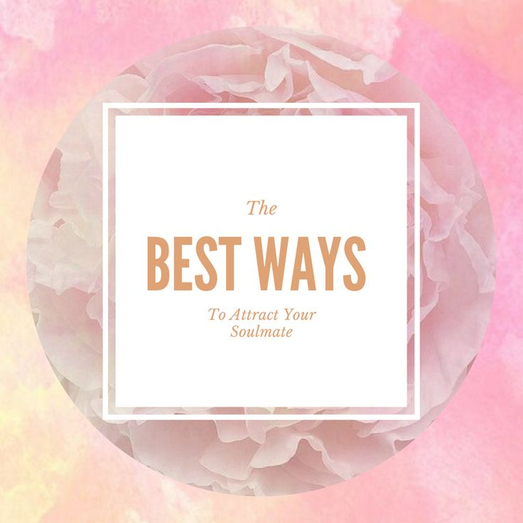 The BEST Ways To Attract Your Soulmate.